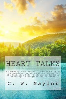 Heart Talks: A Volume of Confidential Talks Identifying the Problems, Privileges, and Duties of the Christian Life, Designed to Comfort, Encourage, Strengthen and Instruct