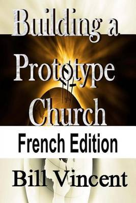 Building a Prototype Church (French Edition)