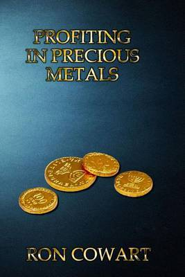 Profiting in Precious Metals: How to Buy and Sell Scrap Gold, Silver and Platinum