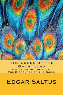 The Lords of the Ghostland: A History of the Ideal, the Discourse of the Gods.