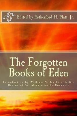 The Forgotten Books of Eden: Introduction by William N. Guthrie, D.D., Rector of St. Mark's-In-The-Bouwerie
