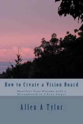 How to Create a Vision Board: Manifest Your Dreams with a Dreamboard in 5 Easy Steps!
