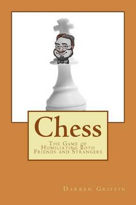 Chess: The Game of Humiliating Both Friends and Strangers