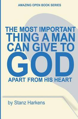 The Most Important Thing a Man Can Give to God Apart from His Heart: Amazing Open Book Series