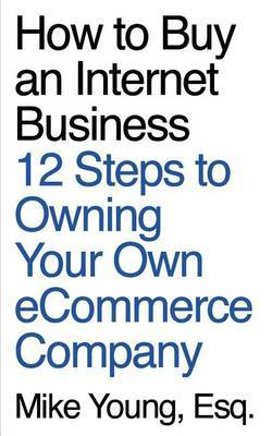How to Buy an Internet Business: 12 Steps to Owning Your Own Ecommerce Company