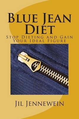 Blue Jean Diet: Stop Dieting and Gain Your Ideal Figure