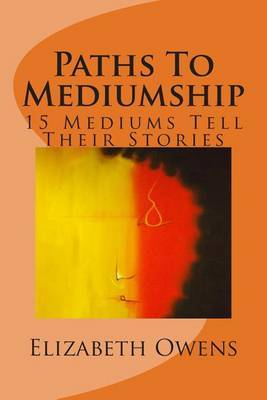 Paths to Mediumship: 15 Mediums Tell Their Stories