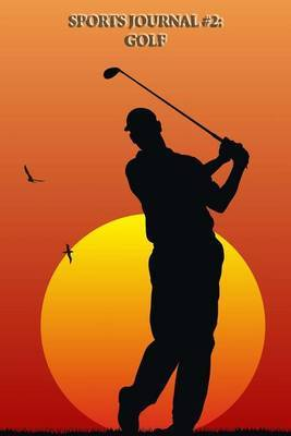 Sports Journal #2: Golf (Lined Pages): 200 Page Journal