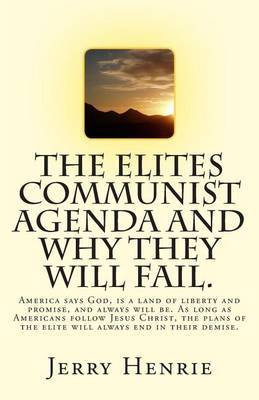 The Elites Communist Agenda and Why They Will Fail.: America Says God Is a Land of Liberty and Promise and Always Will Be. as Long as Americans Follow Jesus Christ, the Plans of the Elite Will Always End in Their Demise.