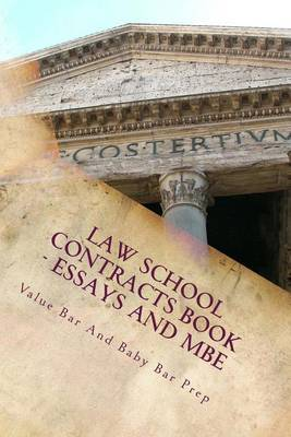 Law School Contracts Book - Essays and MBE: Discusses Contract Essays and Answers MBE Questions with Explanations