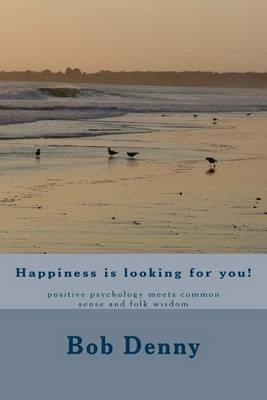 Happiness Is Looking for You!: Positive Psychology Meets Common Sense and Folk Wisdom