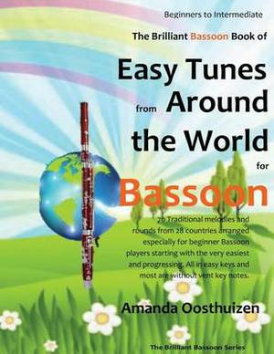 The Brilliant Bassoon Book of Easy Tunes from Around the World: 70 Traditional Melodies and Rounds from 28 Countries Arranged Especially for Beginner Bassoon Players Starting with the Very Easiest and Progressing. All in Easy Keys and Most Are Without Ven