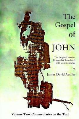 The Gospel of John - Volume Two: The Original Version Restored and Translated