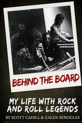Behind the Board: My Life with Rock and Roll Legends