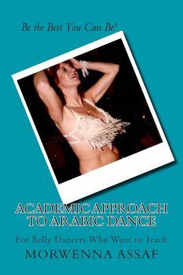 Academic Approach to Arabic Dance: Instructors Manual for Belly Dance: 5-6-7-8 on the Count of 1
