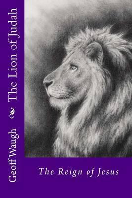 The Lion of Judah (2) the Reign of Jesus: Bible Studies on Jesus