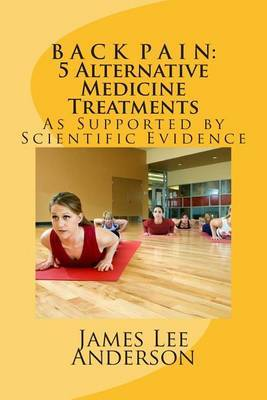 B A C K P A I N: 5 Alternative Medicine Treatments: As Supported by Scientific Evidence