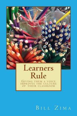 Learners Rule: Giving Them a Voice Improves the Culture of Their Classroom