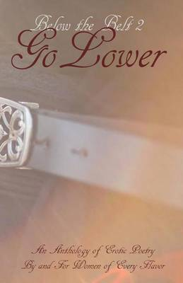 Below the Belt; Go Lower: An Erotic Poetry Collection by and for Women