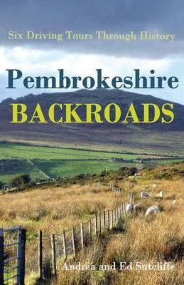 Pembrokeshire Backroads: Six Driving Tours Through History
