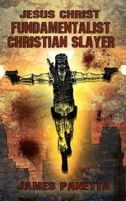 Jesus Christ Fundamentalist Christian Slayer