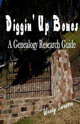 Diggin' Up Bones: A Genealogy Research Guide