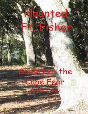 Haunted Ft. Fisher: Ghosts on the Cape Fear