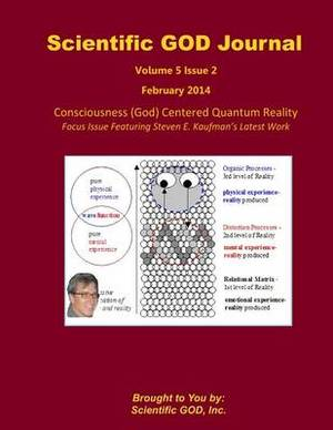 Scientific God Journal Volume 5 Issue 2: Consciousness (God) Centered Quantum Reality