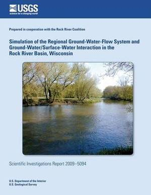 Simulation of the Regional Ground-Water-Flow System and Ground-Water/Surface-Water Interaction in the Rock River Basin, Wisconsin
