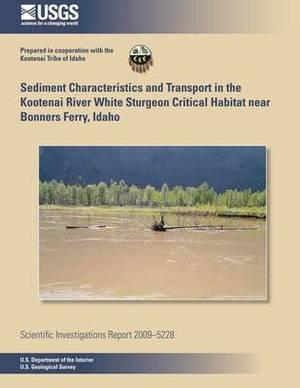 Sediment Characteristics and Transport in the Kootenai River White Sturgeon Critical Habitat Near Bonners Ferry, Idaho