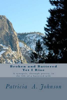 Broken and Battered Yet I Rise: A Synopsis Through Poetry in the Life of a Battered Wife