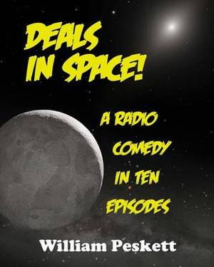 Deals in Space!: A Radio Comedy in 10 Episodes