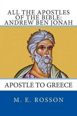 All the Apostles of the Bible: Andrew Ben Jonah: Apostle to Greece