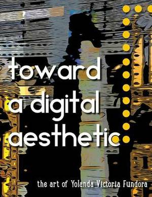 Toward a Digital Aesthetic: The Art of Yolanda Victoria Fundora