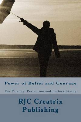 Power of Belief and Courage: For Personal Perfection and Perfect Living