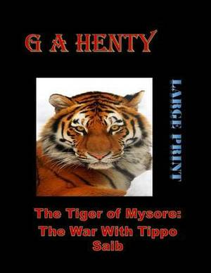 The Tiger of Mysore: The War with Tippoo Saib Large Print: (G a Henty Masterpiece Collection)