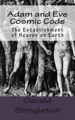 Adam and Eve Cosmic Code: The Establishment of Heaven on Earth