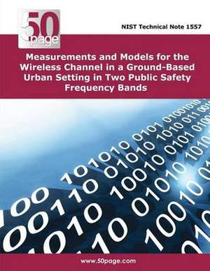Measurements and Models for the Wireless Channel in a Ground-Based Urban Setting in Two Public Safety Frequency Bands