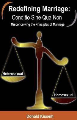 Redefining Marriage: Conditio Sine Qua Non: Misconceiving the Principles of Marriage
