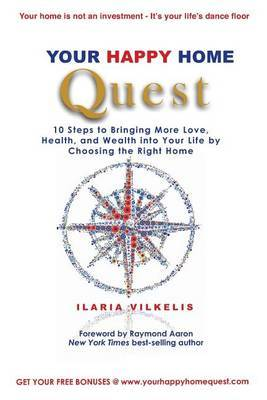 Your Happy Home Quest: 10 Steps to Bringing More Love, Health, and Wealth Into Your Life by Choosing the Right Home
