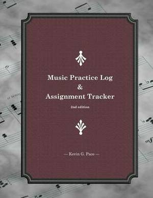 Music Practice Log and Assignment Tracker: 2nd Edition
