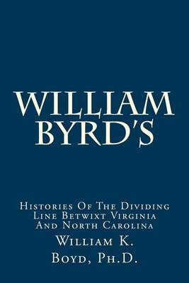 William Byrd's: Histories of the Dividing Line Betwixt Virginia and North Carolina
