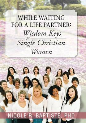 While Waiting for a Life Partner: Wisdom Keys for Single Christian Women