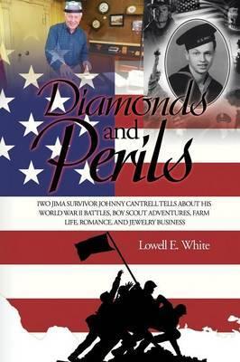 Diamonds and Perils: Iwo Jima Survivor Johnny Cantrell Tells about His World War II Battles, Boy Scout Adventures, Farm Life, Romance, and