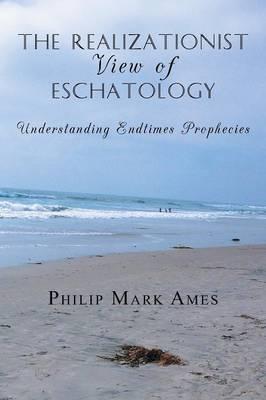 The Realizationist View of Eschatology: Understanding Endtimes Prophecies
