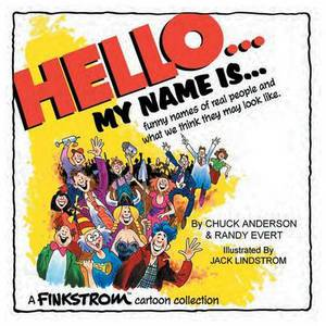 Hello... My Name Is...: Funny Names of Real People and What We Think They May Look Like