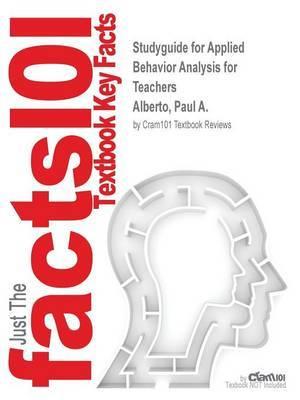 Studyguide for Applied Behavior Analysis for Teachers by Alberto, Paul A., ISBN 9780132655972