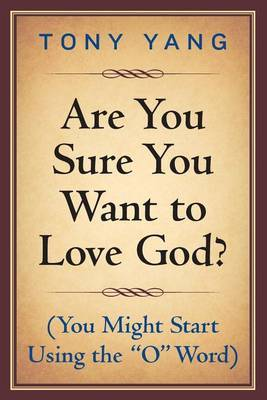 Are You Sure You Want to Love God? (You Might Start Using the O Word)