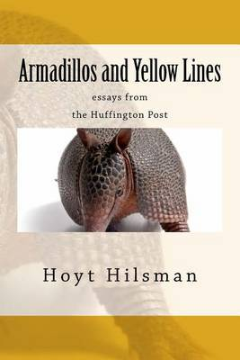 Armadillos and Yellow Lines: Essays from the Huffington Post