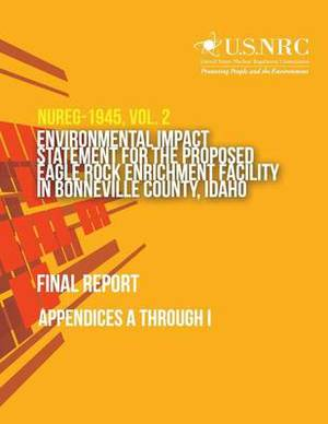 Environmental Impact Statement for the Proposed Eagle Rock Enrichment Facility in Bonneville County, Idaho- Final Report: Appendices A Through I